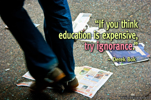 "A person's feet walking on newspapers. A quote over it that reads, ""If you think education is expensive, try ignorance."" by Derek Bok"